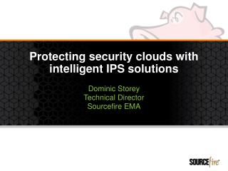Protecting security clouds with intelligent IPS solutions