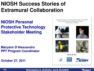 NIOSH  Personal  Protective Technology  Stakeholder Meeting  Maryann  D'Alessandro