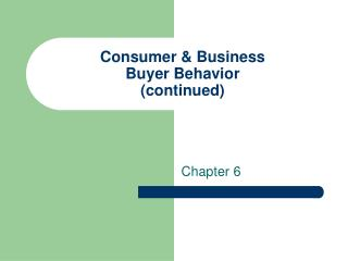 Consumer & Business Buyer Behavior (continued)