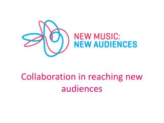 Collaboration in reaching new audiences