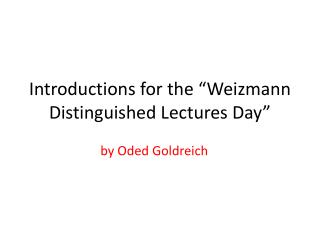 "Introductions for the ""Weizmann  Distinguished Lectures  Day"""