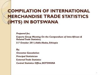 COMPILATION OF INTERNATIONAL MERCHANDISE  TRADE  STATISTICS (IMTS) IN BOTSWANA