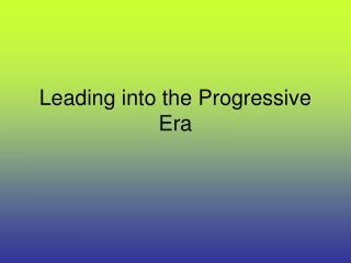 Leading into the Progressive Era