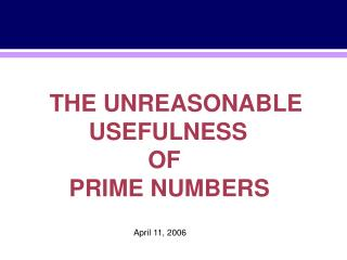 THE UNREASONABLE               USEFULNESS                       OF           PRIME NUMBERS