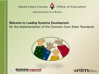 Welcome to Leading Systems Development  for the Implementation of the Common Core State Standards