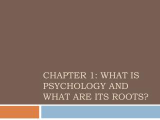 Chapter 1: What is Psychology and what are its roots?