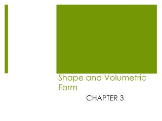 Shape and Volumetric Form