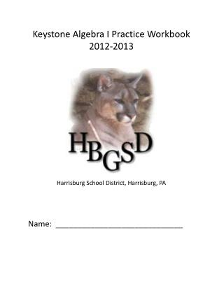 Keystone Algebra I Practice Workbook 2012-2013 Harrisburg School District, Harrisburg, PA