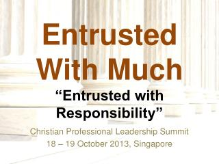 "Entrusted  With Much ""Entrusted with Responsibility"""