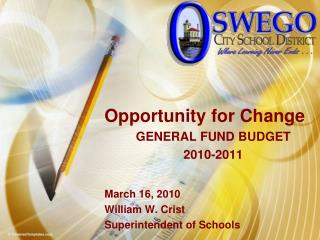 Opportunity for Change GENERAL FUND BUDGET 2010-2011 March 16, 2010 William W. Crist
