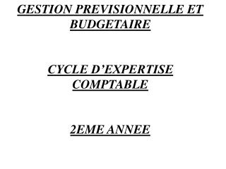 GESTION PREVISIONNELLE ET BUDGETAIRE CYCLE D'EXPERTISE COMPTABLE 2EME ANNEE