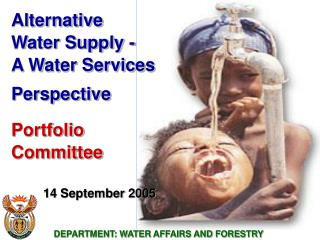 Alternative Water Supply - A Water Services Perspective Portfolio Committee 	14 September 2005