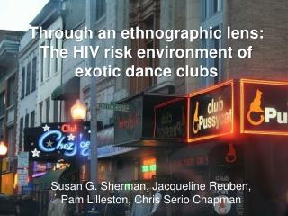 Through an ethnographic lens: The HIV risk environment of exotic dance clubs