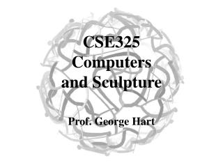 CSE325  Computers and Sculpture