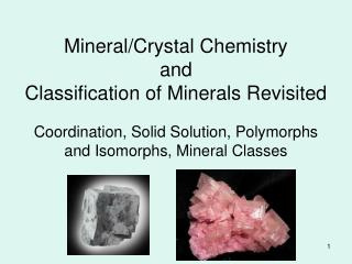 Mineral/Crystal Chemistry  and  Classification of Minerals Revisited