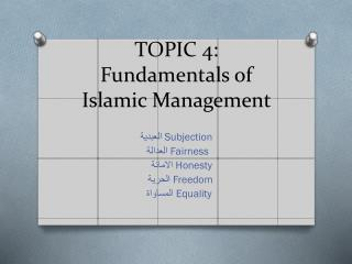 TOPIC 4: Fundamentals  of Islamic Management