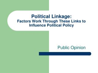 Political Linkage:  Factors Work Through These Links to Influence Political Policy