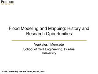 Flood Modeling and Mapping: Histor y and Research Opportunities