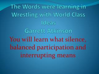 The Words  were learning in  Wrestling with World Class  Ideas Garrett  A tkinson