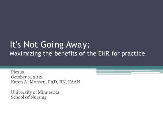 It's Not Going Away:  Maximizing  the benefits of the EHR for practice
