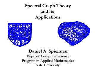 Spectral Graph Theory and its  Applications Daniel A. Spielman Dept. of Computer Science Program in Applied Mathematics