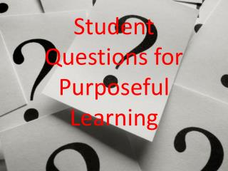 Student Questions for Purposeful Learning