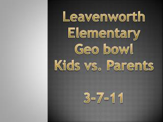 Leavenworth Elementary Geo bowl Kids vs. Parents 3-7-11