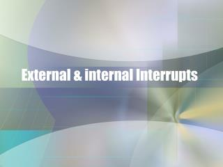External & internal Interrupts