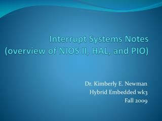 Interrupt Systems Notes  (overview of NIOS II, HAL, and PIO)