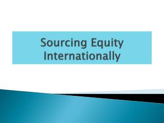 Sourcing Equity  Internationally