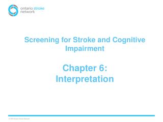 Screening  for Stroke and Cognitive Impairment Chapter 6:  Interpretation
