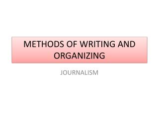 METHODS OF WRITING AND ORGANIZING