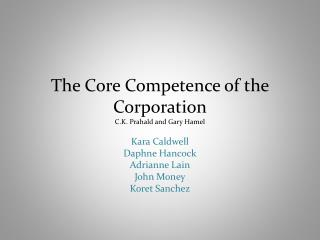 The Core Competence of the Corporation C.K. Prahald  and Gary Hamel