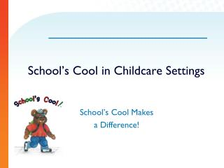 School's Cool in Childcare Settings