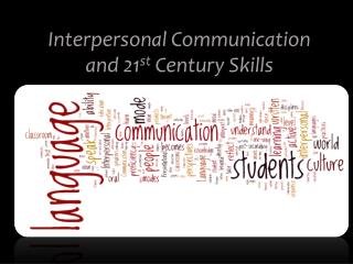 Interpersonal Communication and 21 st  Century Skills