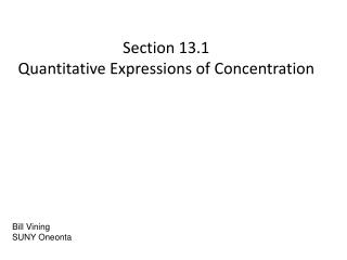 Section 13.1  Quantitative Expressions of Concentration