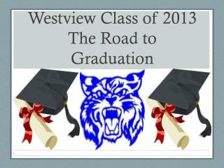 Westview Class of 2013 The Road to Graduation