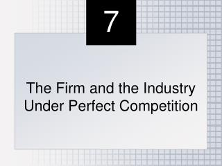 The Firm and the Industry  Under Perfect Competition