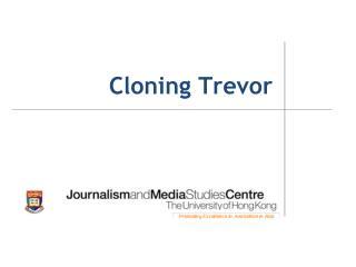Cloning Trevor
