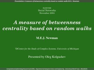 Presentation:  A measure of betweenness centrality based on random walks M.E.J. Newman