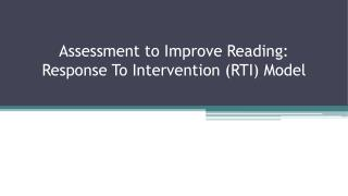 Assessment to Improve Reading: Response To Intervention (RTI) Model