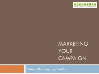 MARKETING YOUR CAMPAIGN