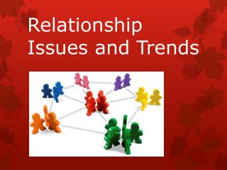 Relationship Issues and Trends