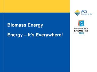 Biomass  Energy Energy  – It's Everywhere!