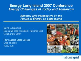 Energy Long Island 2007 Conference Energy Challenges of Today and Tomorrow  National Grid Perspective on the  Future of