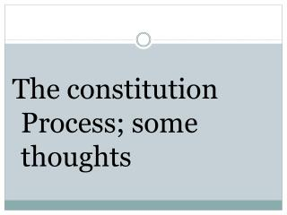 The constitution Process; some thoughts