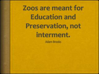 Zoos are meant for Education and Preservation, not interment.