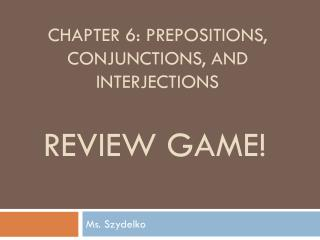 Chapter 6: Prepositions, Conjunctions, and Interjections