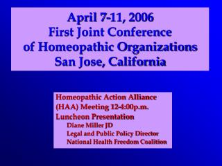 April 7-11, 2006 First Joint Conference of Homeopathic Organizations San Jose, California