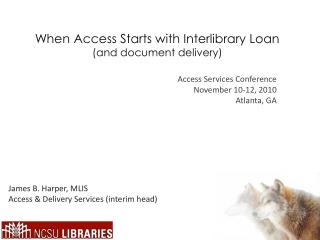 When Access Starts with Interlibrary Loan  (and document  d elivery)
